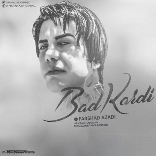 Farshad Azadi Bad Kardi 500x500 - دانلود آهنگ  فرشاد آزادی بد کردی